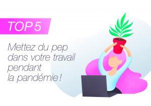 Top 5 : Mettez du pep dans votre travail pendant la pandémie !